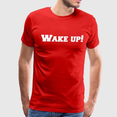Wake up! - Men's Premium T-Shirt