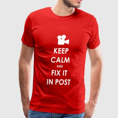 KEEP CALM AND FIX IT IN POST - Men's Premium T-Shirt