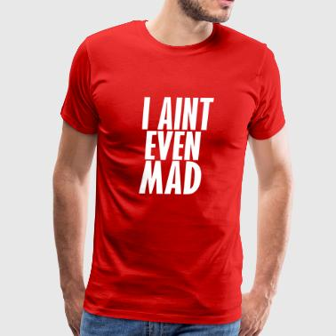 i aint mad - Men's Premium T-Shirt