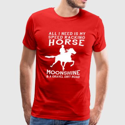 All I Need is my Speed Racking Horse - Men's Premium T-Shirt