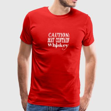 Caution May Contain Whiskey - Men's Premium T-Shirt