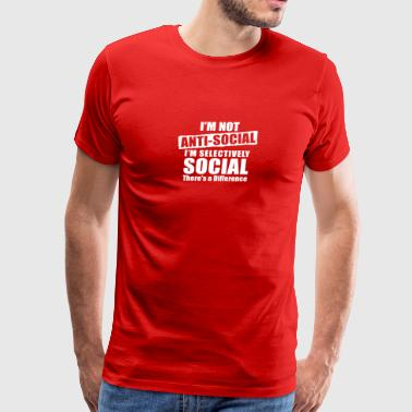 Not Anti Social I m Selectively - Men's Premium T-Shirt