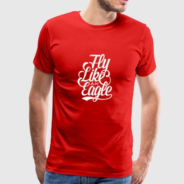 New Design Fly Like An Eagle Best Seller - Men's Premium T-Shirt
