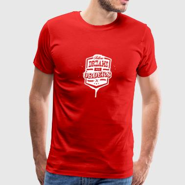 New Design FOLLOW DREAMS NOT ORDERS Best seller - Men's Premium T-Shirt