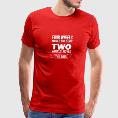 New Design Four wheels moves the body Two wheels - Men's Premium T-Shirt