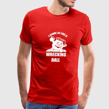 New Design I Came In Like A Wrecking Ball - Men's Premium T-Shirt