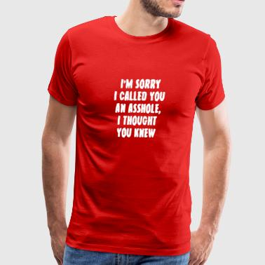 New Design Sorry I called you an asshole - Men's Premium T-Shirt