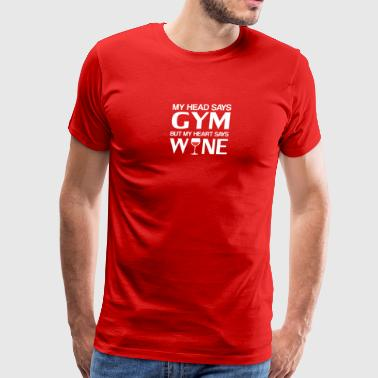 My Head Says Gym But My Heart Says Wine - Men's Premium T-Shirt