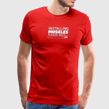 Installing Muscles Please Wait - Men's Premium T-Shirt