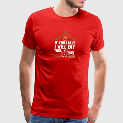 If You Leave I Will Eat This House Dachshund - Men's Premium T-Shirt