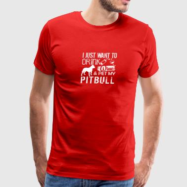 Drink Wine And Pet My Pit Bull T Shirt - Men's Premium T-Shirt
