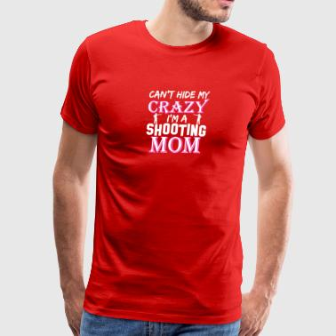 Cant Hide My Crazy Im A Shooting Mom - Men's Premium T-Shirt