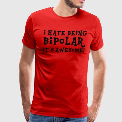 I Hate Being Bipolar - Men's Premium T-Shirt