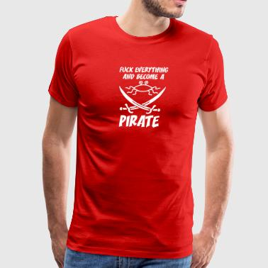 fUCK EVERYTHING AND BECOME A PIRATE FSM white - Men's Premium T-Shirt