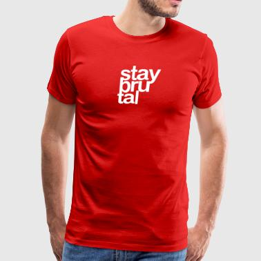 Stay Brutal - Men's Premium T-Shirt