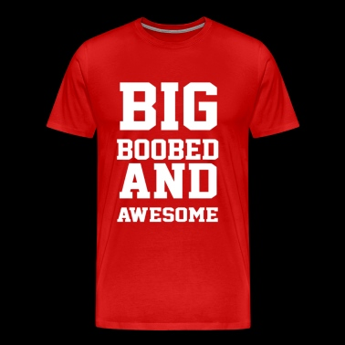 Big Boobed And Awesome - Men's Premium T-Shirt