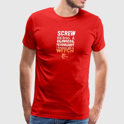 Screw Being Clinical Psychologist Witch Halloween - Men's Premium T-Shirt