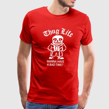 Thug Life Parody Wanna Have A Bad Tim - Men's Premium T-Shirt