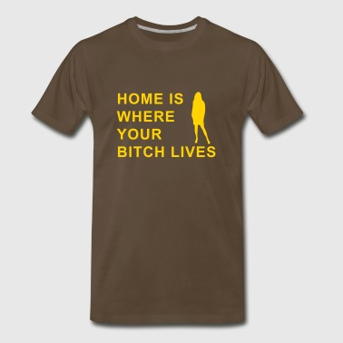 home is where your bitch lives - Men's Premium T-Shirt