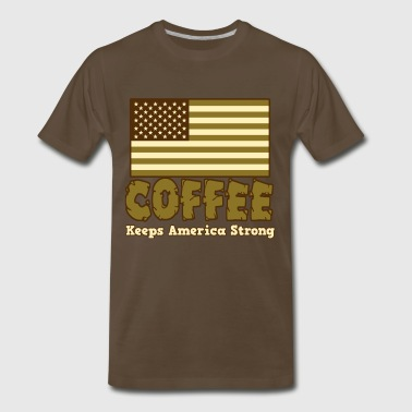 America Strong Coffee Keeps America Strong - Men's Premium T-Shirt