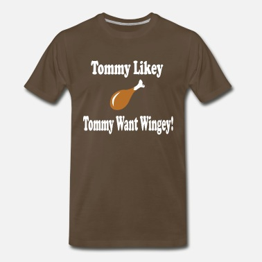 Tommy Tommy Boy - Tommy Likey Tommy Want Wingey! - Men's Premium T-Shirt