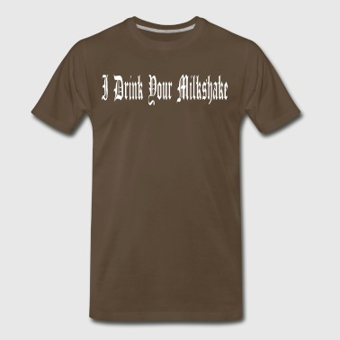 I Drink Your Milkshake - Men's Premium T-Shirt