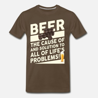 Beer: The Cause of.. And Solution to.. - Men's Premium T-Shirt