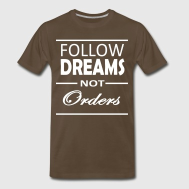 Follow Dreams Not Orders Entrepreneur T-shirt - Men's Premium T-Shirt