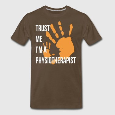 Trust Me I m a Physiotherapist Funny Physiotherapy - Men's Premium T-Shirt