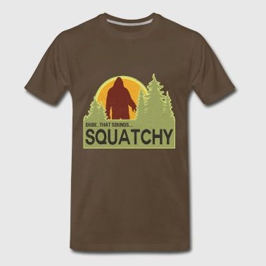 Dude, That Sounds Squatchy - Men's Premium T-Shirt