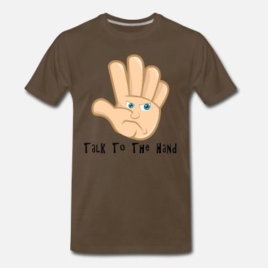 Talk To The Hand Talk To The Hand - Men's Premium T-Shirt