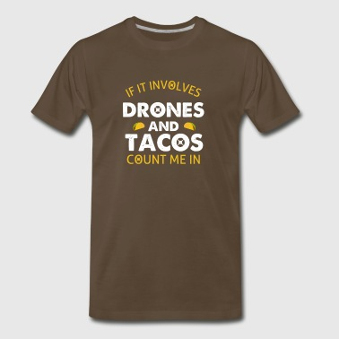 If It Involves Drones and Tacos Count Me In Shirt - Men's Premium T-Shirt