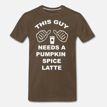 Spice This Guy Needs a Latte - Men's Premium T-Shirt