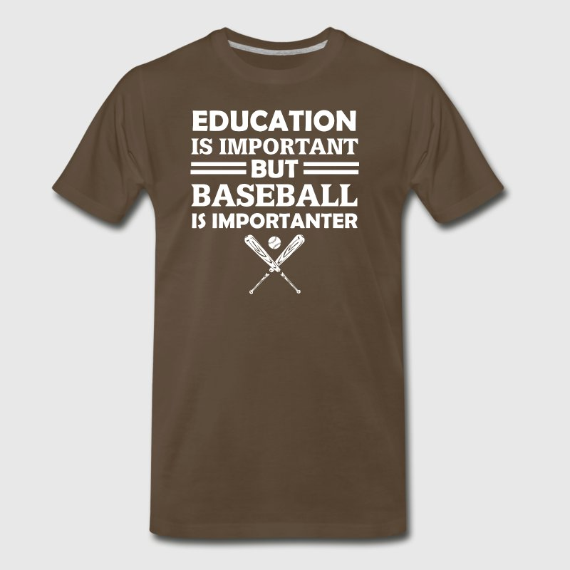 Education Is Important But Baseball Is Importanter - Men's Premium T-Shirt