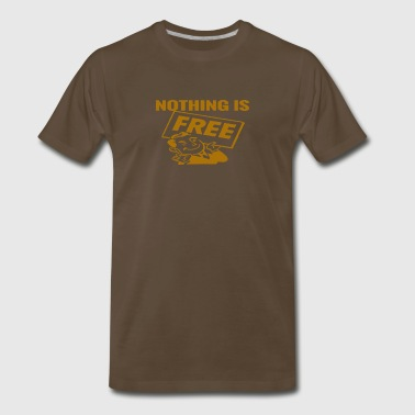 Nothing is Free -Brown- Best Selling Design - Men's Premium T-Shirt