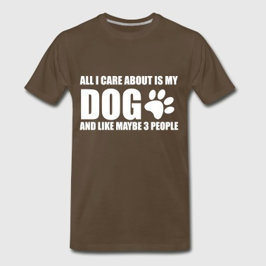 All I Care About All I Care About is My Dog - Men's Premium T-Shirt