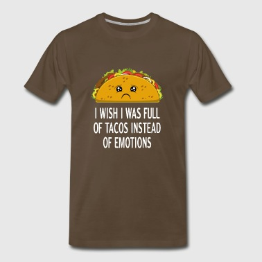 I wish I was full of Tacos instead of emotions - Men's Premium T-Shirt