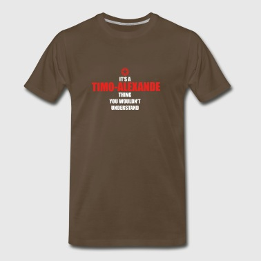 Timo Geschenk it s a thing birthday understand TIMO ALE - Men's Premium T-Shirt