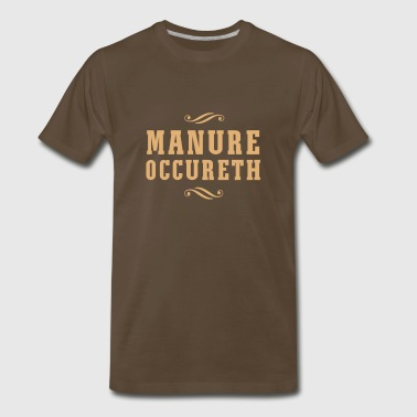 Manure Occureth - Men's Premium T-Shirt