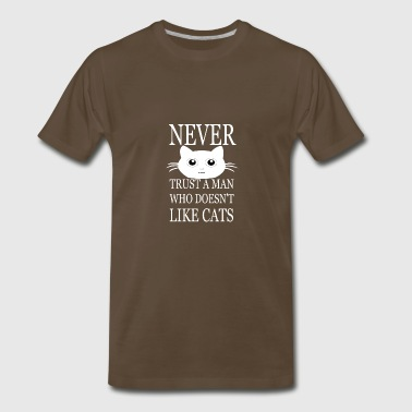 Never trust a man who doesnt't like cats - Men's Premium T-Shirt