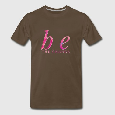 Be the Change Random Acts of Kindness Love Peace - Men's Premium T-Shirt
