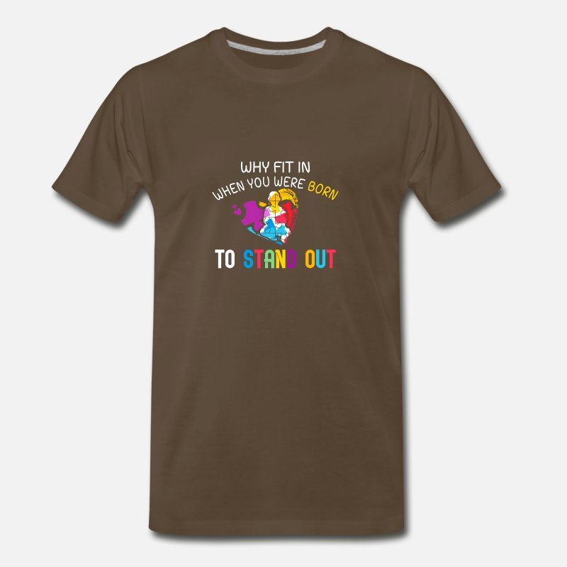 Autism T-Shirts - Why fit in when you were born to stand out funny shirts gifts - Men's Premium T-Shirt noble brown