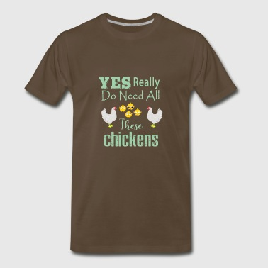 Yes I Really Do Need All These Chickens - Men's Premium T-Shirt