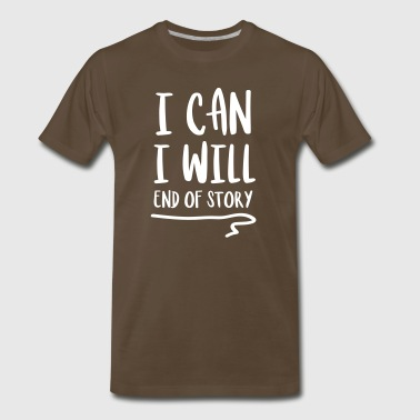 Perseverance I Can I Will End of Story - Men's Premium T-Shirt