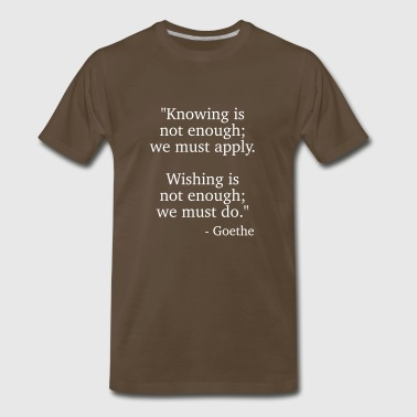 Knowing is not enough, we must apply - Men's Premium T-Shirt