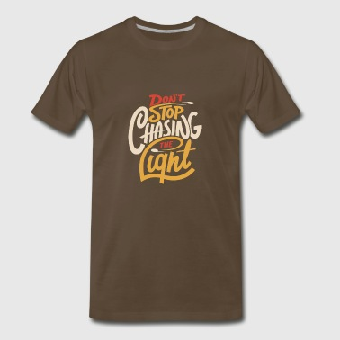 Dont stop chasing the light - Men's Premium T-Shirt