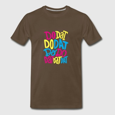 Do dat - Men's Premium T-Shirt