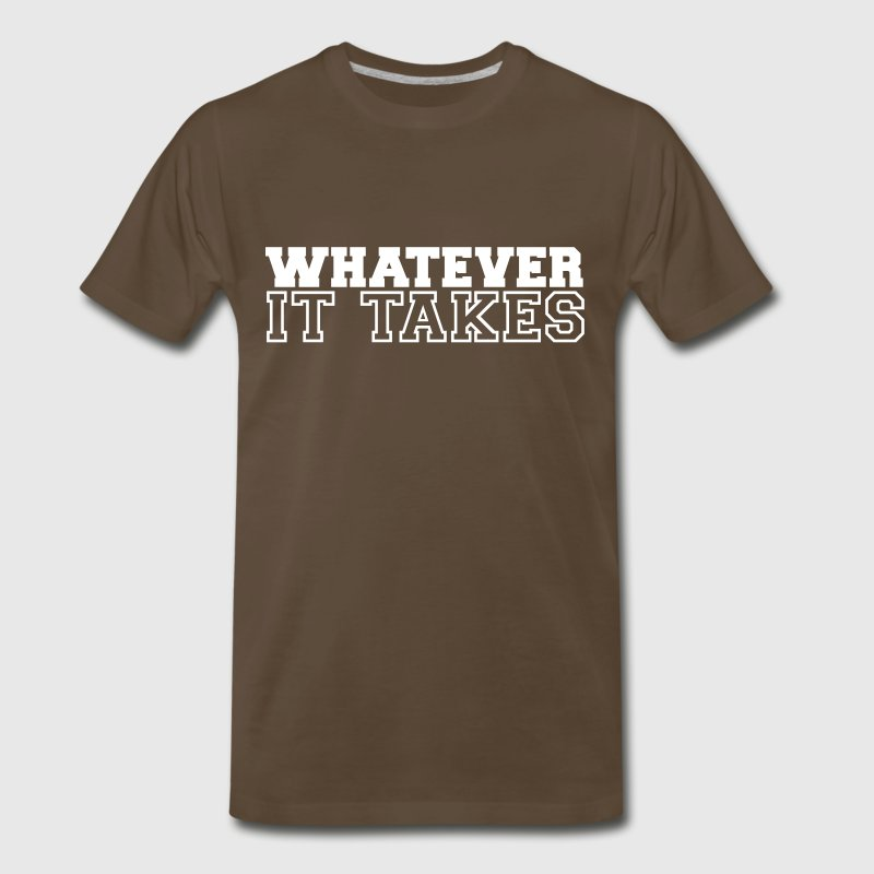 whatever it takes - Men's Premium T-Shirt