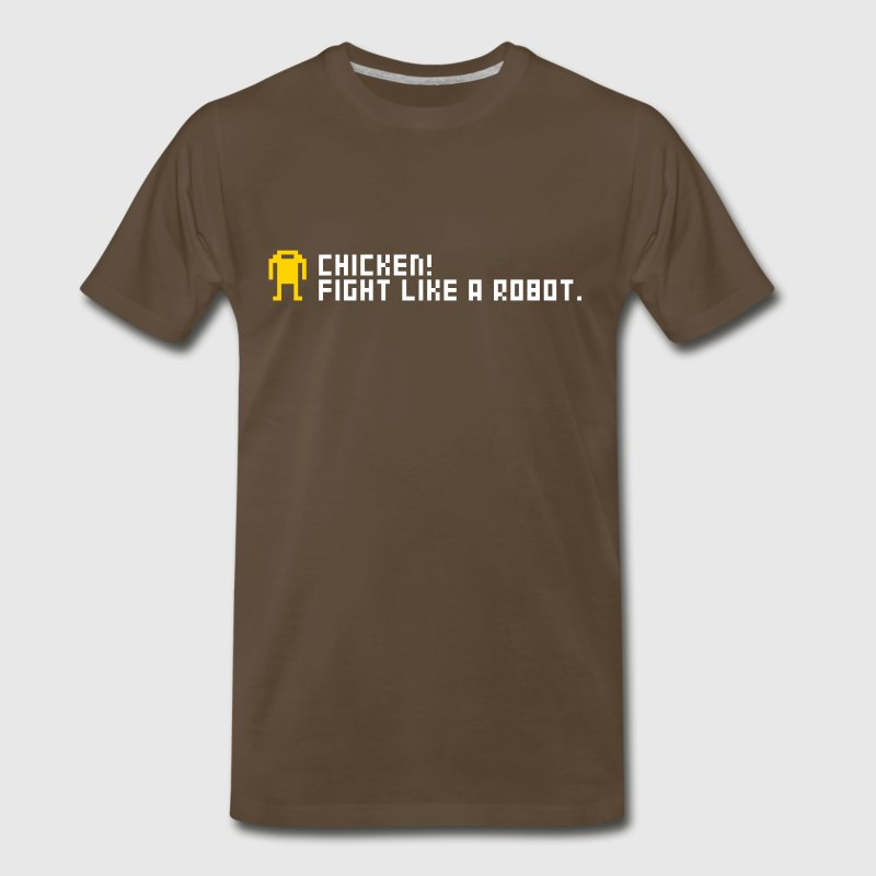 Chicken! Fight like a robot. - Men's Premium T-Shirt