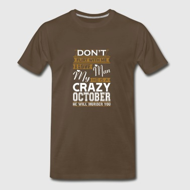 Dont Flirt With Me Love My Man He Crazy October - Men's Premium T-Shirt